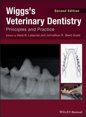Wiggs′s Veterinary Dentistry: Principles and Practice de Heidi B. Lobprise