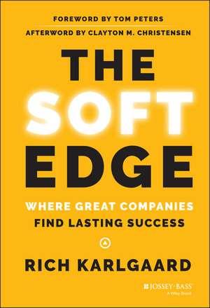 The Soft Edge: Where Great Companies Find Lasting Success de Rich Karlgaard
