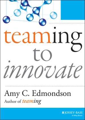Teaming to Innovate de Amy C. Edmondson
