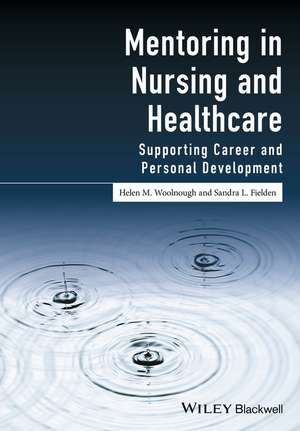 Mentoring in Nursing and Healthcare: Supporting Career and Personal Development de Helen M. Woolnough