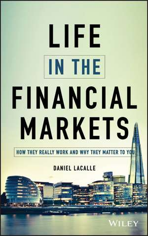 Life in the Financial Markets: How They Really Work And Why They Matter To You de Daniel Lacalle
