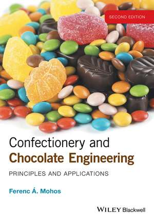 Confectionery and Chocolate Engineering: Principles and Applications de Ferenc A. Mohos