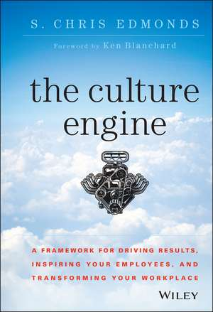 The Culture Engine: A Framework for Driving Results, Inspiring Your Employees, and Transforming Your Workplace de S. Chris Edmonds