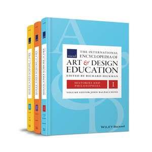 The International Encyclopedia of Art and Design Education: 3 Volume Set de Richard Hickman