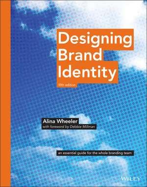 Designing Brand Identity: An Essential Guide for the Whole Branding Team de Alina Wheeler
