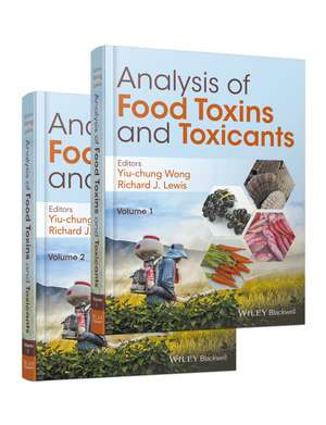 Analysis of Food Toxins and Toxicants: 2 Volume Set de Yiu–Chung Wong