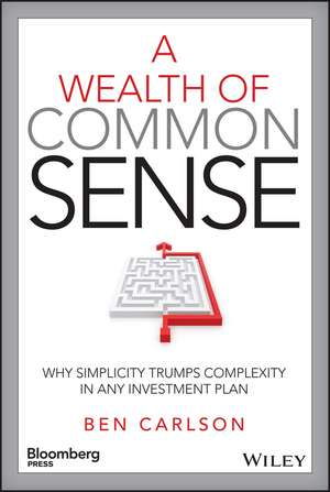 A Wealth of Common Sense: Why Simplicity Trumps Complexity in Any Investment Plan de Ben Carlson