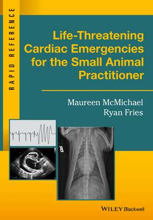 Life–Threatening Cardiac Emergencies for the Small Animal Practitioner de Maureen McMichael