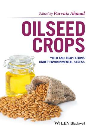 Oilseed Crops: Yield and Adaptations under Environmental Stress de Parvaiz Ahmad