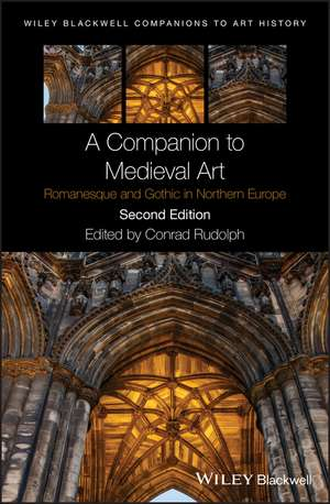 A Companion to Medieval Art: Romanesque and Gothic in Northern Europe de Conrad Rudolph