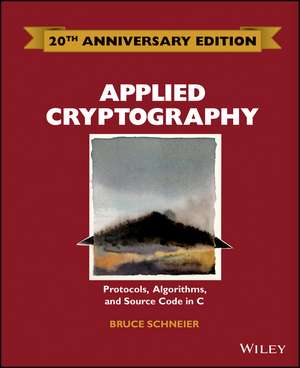 Applied Cryptography: Protocols, Algorithms and Source Code in C de Bruce Schneier