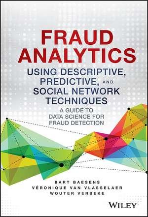 Fraud Analytics Using Descriptive, Predictive, and Social Network Techniques imagine