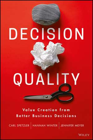 Decision Quality: Value Creation from Better Business Decisions de Carl Spetzler