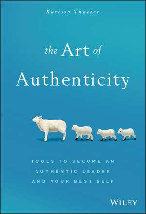 The Art of Authenticity: Tools to Become an Authentic Leader and Your Best Self de Karissa Thacker