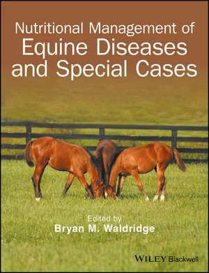Nutritional Management of Equine Diseases and Special Cases de Bryan M. Waldridge