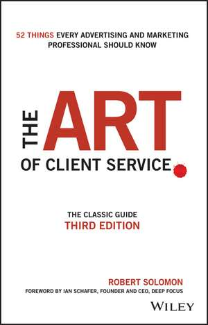 The Art of Client Service: The Classic Guide, Updated for Today′s Marketers and Advertisers de Robert Solomon