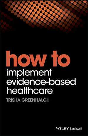 How to Implement Evidence–Based Healthcare