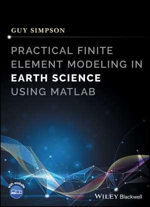 Practical Finite Element Modeling in Earth Science using Matlab de Guy Simpson