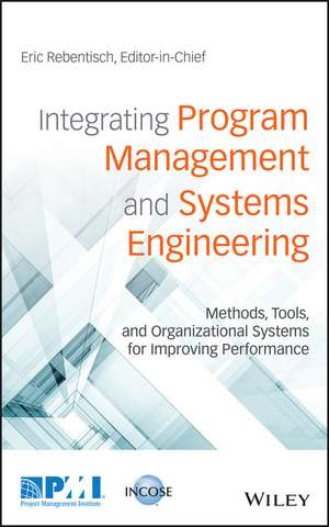 Integrating Program Management and Systems Engineering: Methods, Tools, and Organizational Systems for Improving Performance de Eric Rebentisch