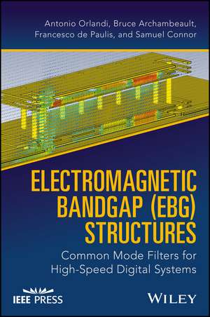 Electromagnetic Bandgap (EBG) Structures: Common Mode Filters for High Speed Digital Systems de Antonio Orlandi