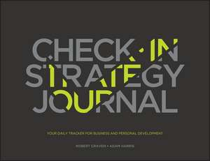 The Check–in Strategy Journal: Your Daily Tracker for Business and Personal Development de Robert Craven
