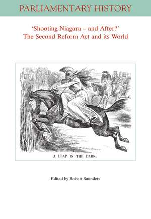 Shooting Niagara    And After? The Second Reform Act And Its World de Robert Saunders
