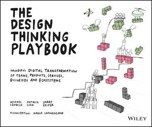 The Design Thinking Playbook: Mindful Digital Transformation of Teams, Products, Services, Businesses and Ecosystems de Michael Lewrick