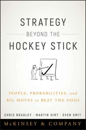 Strategy Beyond the Hockey Stick: People, Probabilities, and Big Moves to Beat the Odds de Chris Bradley