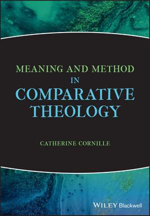 Meaning and Method in Comparative Theology de Catherine Cornille