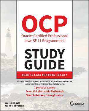 OCP Oracle Certified Professional Java SE 11 Programmer II Study Guide: Exam 1Z0–816 and Exam 1Z0–817 de Scott Selikoff