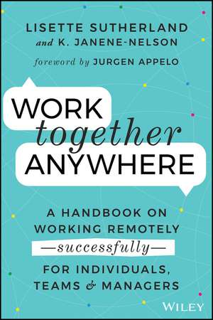 Work Together Anywhere: A Handbook on Working Remotely –Successfully– for Individuals, Teams, and Managers de Lisette Sutherland