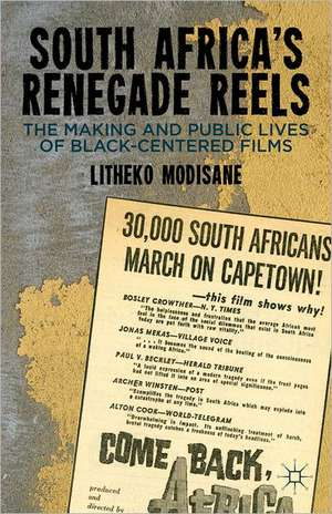 South Africa's Renegade Reels: The Making and Public Lives of Black-Centered Films de L. Modisane