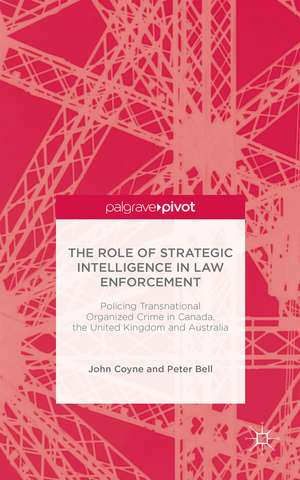 The Role of Strategic Intelligence in Law Enforcement: Policing Transnational Organized Crime in Canada, the United Kingdom and Australia de J. Coyne