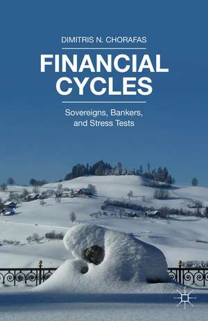 Financial Cycles: Sovereigns, Bankers, and Stress Tests de Dimitris N. Chorafas