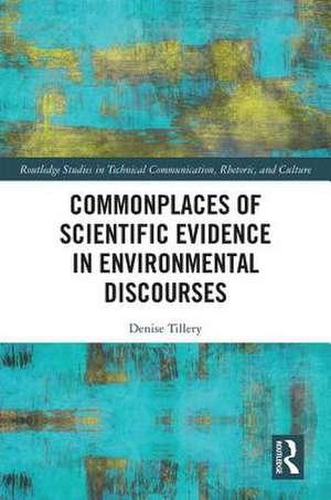 Commonplaces of Scientific Evidence in Environmental Discourses de USA) Tillery, Denise (University of Nevada Las Vegas