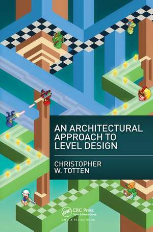 An Architectural Approach to Level Design de Christopher W. Totten