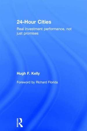 24-Hour Cities:  Real Investment Performance, Not Just Promises de Hugh Kelly