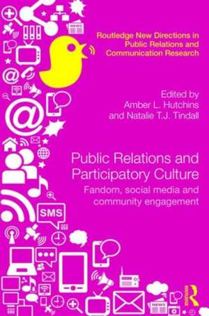 Public Relations and Participatory Culture:  Fandom, Social Media and Community Engagement de Amber Hutchins