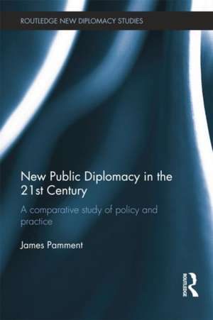 New Public Diplomacy in the 21st Century:  A Comparative Study of Policy and Practice de James Pamment