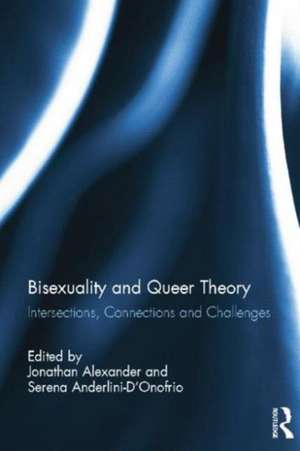 Bisexuality and Queer Theory:  Intersections, Connections and Challenges de Jonathan Alexander