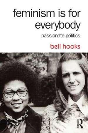 Feminism Is for Everybody:  Passionate Politics de Bell Hooks
