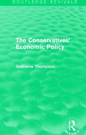 Conservatives' Economic Policy de Grahame F. Thompson