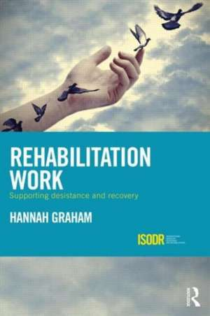 Rehabilitation Work:  Supporting Desistance and Recovery de Hannah Graham