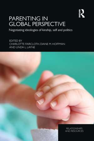 Parenting in Global Perspective:  Negotiating Ideologies of Kinship, Self and Politics de Charlotte Faircloth