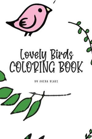 Lovely Birds Coloring Book for Young Adults and Teens (6x9 Coloring Book / Activity Book) de Sheba Blake