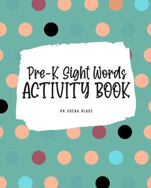 Pre-K Sight Words Tracing Activity Book for Children (8x10 Puzzle Book / Activity Book) de Sheba Blake