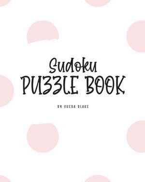 Sudoku Puzzle Book - Medium (8x10 Puzzle Book / Activity Book) de Sheba Blake