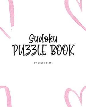 Sudoku Puzzle Book - Hard (8x10 Puzzle Book / Activity Book) de Sheba Blake