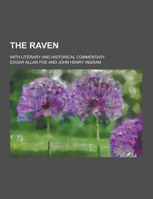 The Raven; With Literary and Historical Commentary