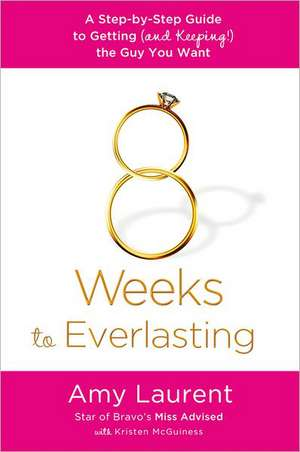 8 Weeks to Everlasting:  A Step-By-Step Guide to Getting (and Keeping!) the Guy You Want de Amy Laurent